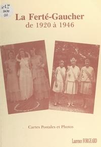 Laurence Forgeard et  Collectif - La Ferté-Gaucher, de 1920 à 1946 - Cartes postales et photos.