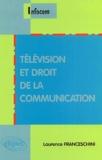 Laurence Franceschini - Télévision et Droit de la communication.