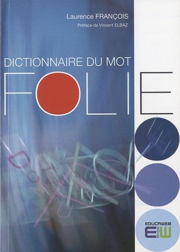 Laurence François et Vincent Elbaz - Dictionnaire du mot Folie.