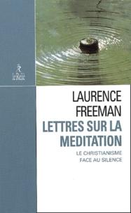 Laurence Freeman - Lettres sur la méditation - Le christianisme face au silence.