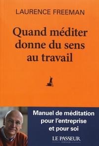 Laurence Freeman - Quand méditer donne du sens au travail - La méditation, pour une transformation personnelle et professionnelle.