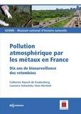 Laurence Galsomiès - Pollution atmosphérique par les métaux en France - Dix ans de biosurveillance des retombées.