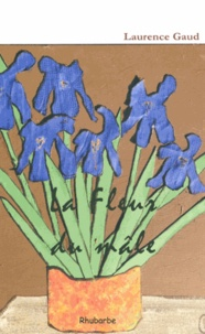 Laurence Gaud - La fleur du mâle.