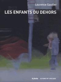 Laurence Gautier - Les enfants du dehors.