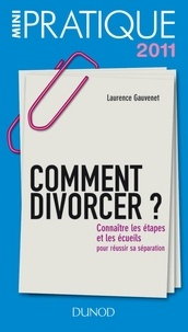 Laurence Gauvenet - Comment divorcer ? - Connaître les étapes et les écueils pour réussir sa séparation.