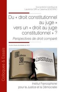 """Laurence Gay et Caterina Severino - Du """"droit constitutionnel au juge"""" vers un """"droit au juge constitutionnel"""" ? - Perspectives de droit comparé. Journée d'études decentralisée de l'AFDC."""