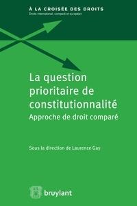 Laurence Gay - La question prioritaire de constitutionnalité - Approche de droit comparé.