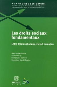 Laurence Gay et Emmanuelle Mazuyer - Les droits sociaux fondamentaux - Entre droits nationaux et droit européen.