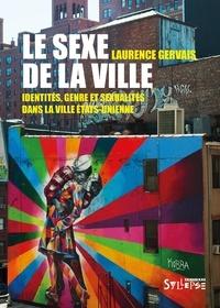 Laurence Gervais - Le sexe de la ville - Identités, genre et sexualité dans la ville états-unienne.