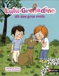 Laurence Gillot et Lucie Durbiano - Lulu-Grenadine dit des gros mots.