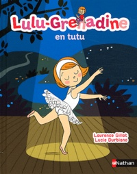 Laurence Gillot et Lucie Durbiano - Lulu-Grenadine en tutu.