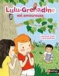Laurence Gillot et Lucie Durbiano - Lulu-Grenadine est amoureuse.
