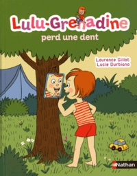 Laurence Gillot et Lucie Durbiano - Lulu Grenadine perd une dent.