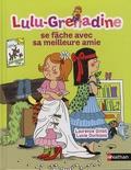 Laurence Gillot et Lucie Durbiano - Lulu-Grenadine se fâche avec sa meilleure amie.
