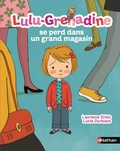 Laurence Gillot et Lucie Durbiano - Lulu-Grenadine se perd dans un grand magasin.