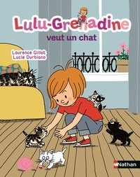 Laurence Gillot et Lucie Durbiano - Lulu-Grenadine veut un chat.