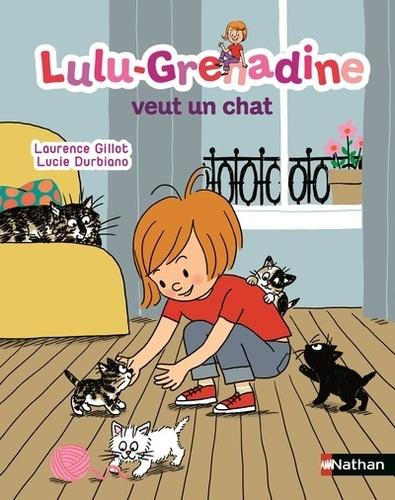 Laurence Gillot et Lucie Durbiano - Lulu-Grenadine veut un chat.