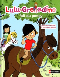 Laurence Gillot et Lucie Durbiano - Lulu-grenadine veut un poney.
