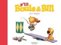 Laurence Gillot et José Luis Munuera - P'tit Boule & Bill Tome 6 : Au cirque.