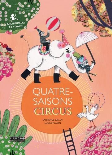 Laurence Gillot et Lucile Placin - Quatre-saisons circus - Arcimboldo et Vivaldi. 1 CD audio