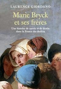 Laurence Giordano - Marie Bryck et ses frères - Une histoire de survie et de destin dans la France du choléra.