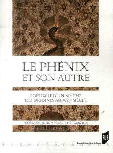 Laurence Gosserez - Le Phénix et son Autre - Poétique d'un mythe, des origines au XVIe siècle.