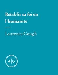 Laurence Gough - Rétablir sa foi en l'humanité.