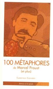 Laurence Grenier - 100 métaphores de Marcel Proust (et plus).