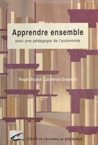 Laurence Grosjean et Roger Brunot - Apprendre ensemble pour une pédagogie de l'autonomie.