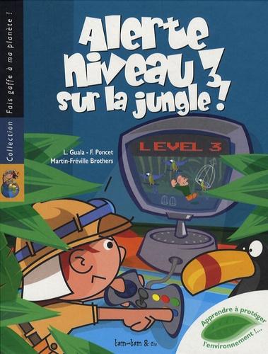 Laurence Guala et François Poncet - Alerte Niveau 3 sur la jungle !.