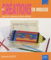 Laurence Guével - 40 créations en mousse pour les mamans et leurs enfants.