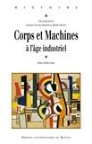 Laurence Guignard et Pascal Raggi - Corps et Machines à l'âge industriel.