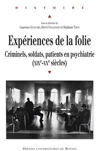 Laurence Guignard et Hervé Guillemain - Expériences de la folie - Criminels, soldats, patients en psychiatrie (XIXe-XXe siècles).