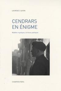 Laurence Guyon - Cendrars en énigme - Modèles mystiques, écritures poétiques.