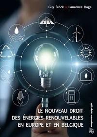 Laurence Hage et Guy Block - Le nouveau droit des énergies renouvelables en Europe et en Belgique.