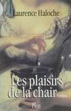 Laurence Haloche - Les plaisirs de la chair.