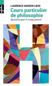 Laurence Hansen-Love - Cours particulier de philosophie - Questions pour le temps présent.