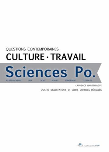 Laurence Hansen-Love - Questions contemporaines culture travail Sciences Po - Quatre dissertations et leurs corrigés détaillés.
