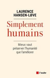 Laurence Hansen-Love - Simplement humains - Mieux vaut préserver l'humanité plutôt que l'améliorer.