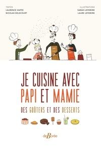 Laurence Happe et Nicolas Delecourt - Je cuisine avec papi et mamie des goûters et des desserts.