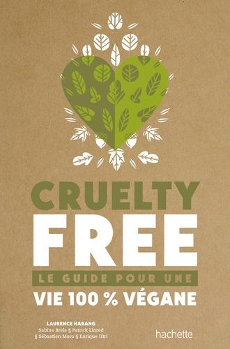 Laurence Harang et Sabine Brels - Cruelty-Free - Le guide pour une vie 100% vegan.