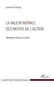 Laurence Harang - La valeur morale des motifs de l'action - Motivation éthique et motifs.
