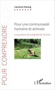 Laurence Harang - Pour une communauté humaine et animale - La question de la dignité de l'animal.