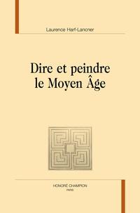 Laurence Harf-Lancner - Dire et peindre le Moyen Age.