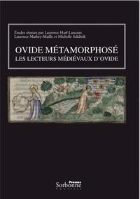 Laurence Harf-Lancner et Laurence Mathey-Maille - Ovide métamorphosé - Les lecteurs médiévaux d'Ovide.