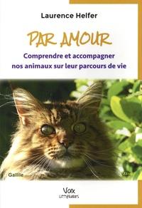 Laurence Helfer - Par amour - Comprendre et accompagner nos animaux sur leurs parcours de vie.