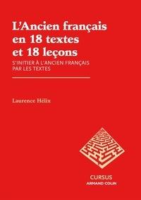 Laurence Hélix - L'Ancien français en 18 textes et 18 leçons - S'initier à l'ancien français par les textes.