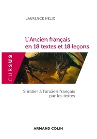 Laurence Hélix - L'ancien français en 18 textes et 18 leçons.