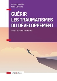 Laurence Heller et Aline Lapierre - Guérir les traumatismes du développement - Restaurer l'image de soi et la relation à l'autre.