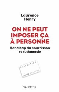 Laurence Henry - On ne peut imposer ça à personne - Handicap du nourisson et euthanasie.